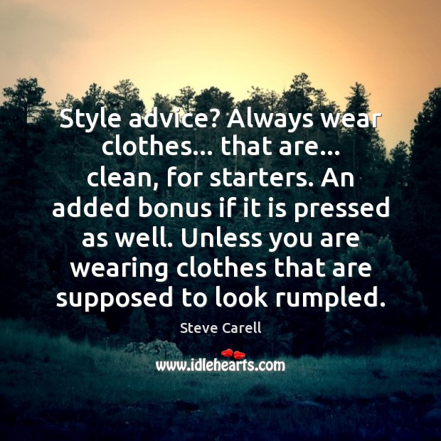 Style advice? Always wear clothes… that are… clean, for starters. An added Steve Carell Picture Quote