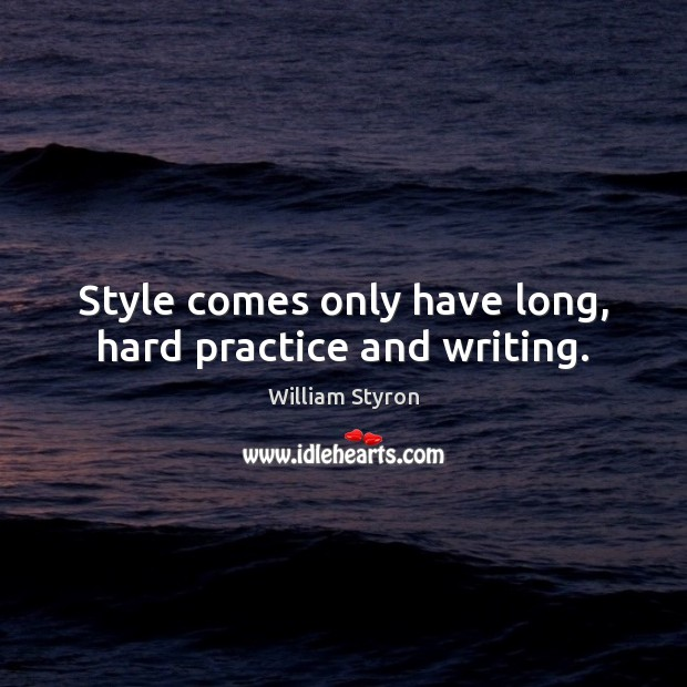Style comes only have long, hard practice and writing. Image