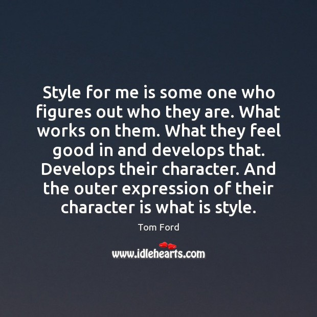 Style for me is some one who figures out who they are. Character Quotes Image