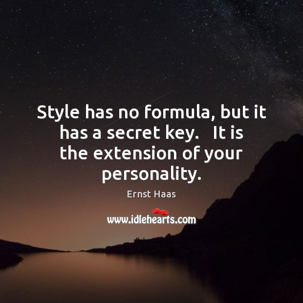 Style has no formula, but it has a secret key.   It is the extension of your personality. Ernst Haas Picture Quote