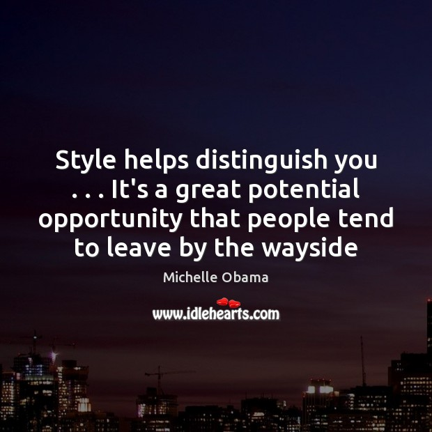 Image, Style helps distinguish you . . . It's a great potential opportunity that people tend