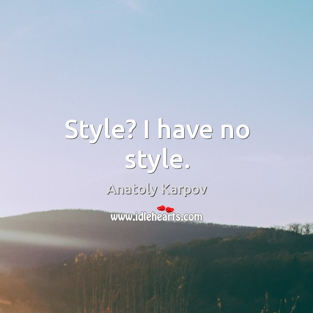 Style? I have no style. Image