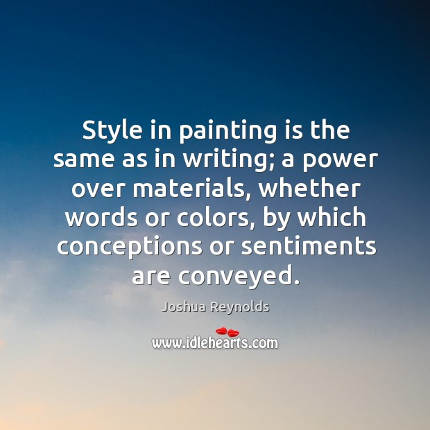 Style in painting is the same as in writing; a power over Joshua Reynolds Picture Quote