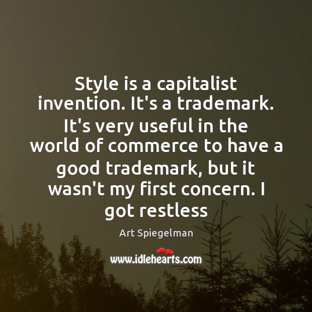 Image, Style is a capitalist invention. It's a trademark. It's very useful in