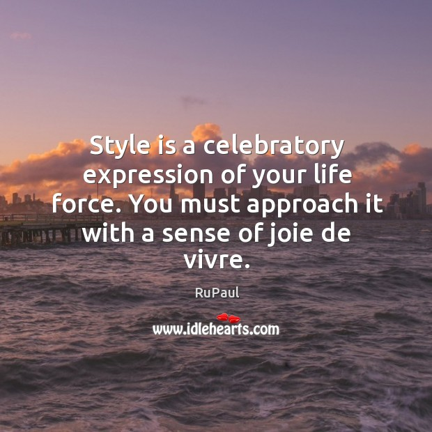 Image, Style is a celebratory expression of your life force. You must approach