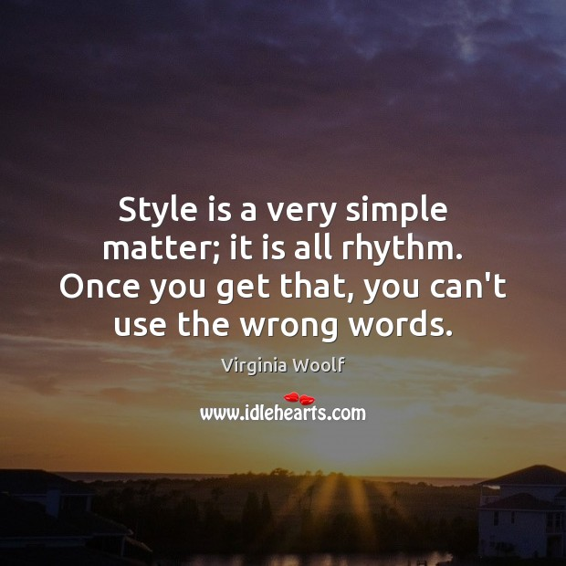 Style is a very simple matter; it is all rhythm. Once you Image