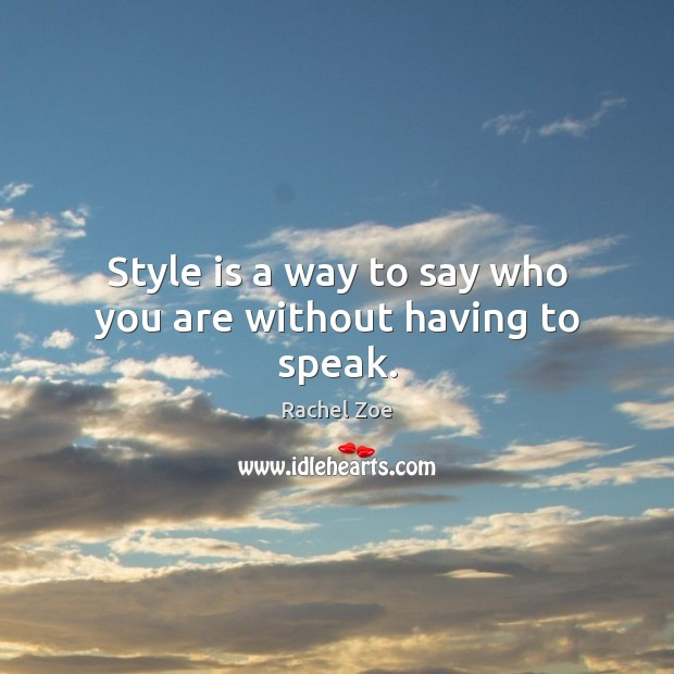 Style is a way to say who you are without having to speak. Image