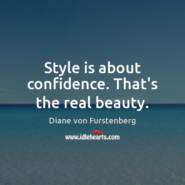 Style is about confidence. That's the real beauty. Diane von Furstenberg Picture Quote
