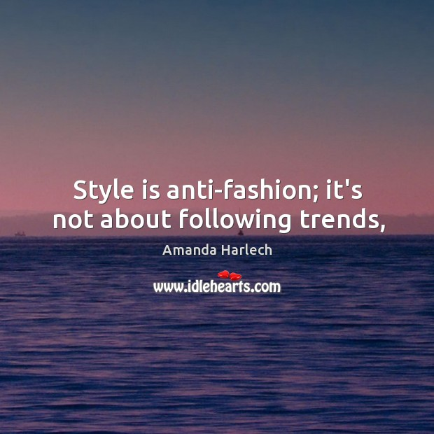 Image, Style is anti-fashion; it's not about following trends,