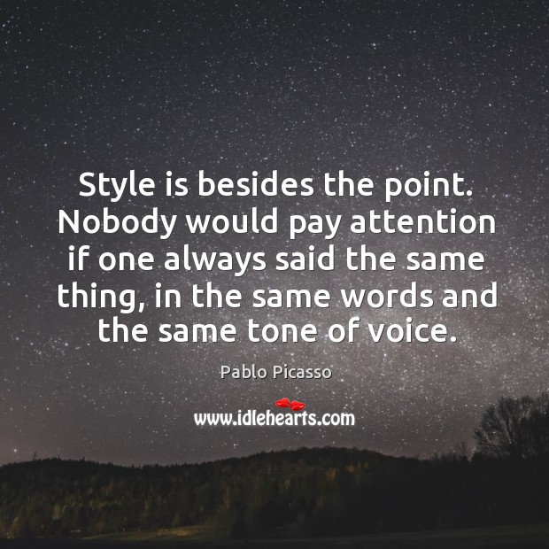 Image, Style is besides the point. Nobody would pay attention if one always