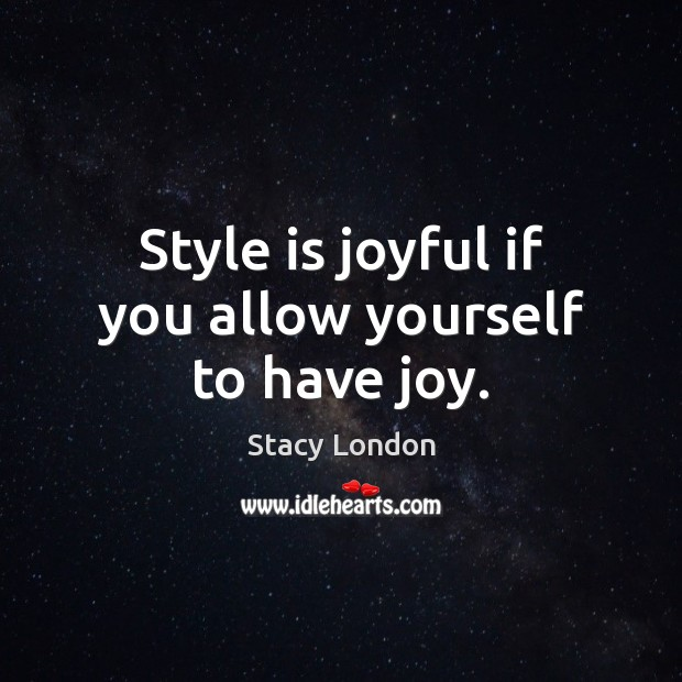 Image, Style is joyful if you allow yourself to have joy.