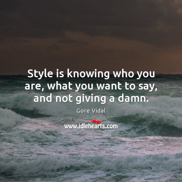 Image, Style is knowing who you are, what you want to say, and not giving a damn.