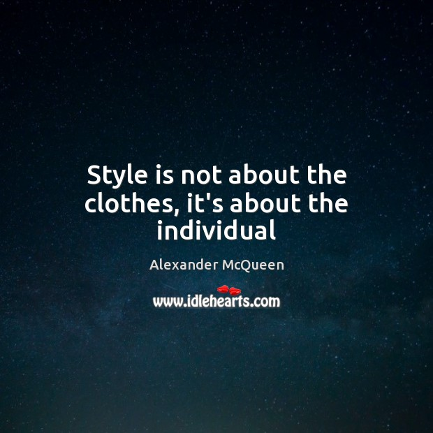 Style is not about the clothes, it's about the individual Image