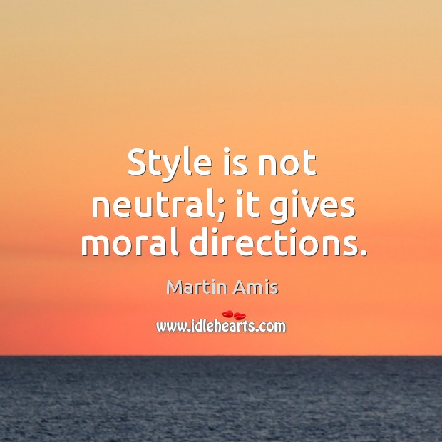 Image, Style is not neutral; it gives moral directions.