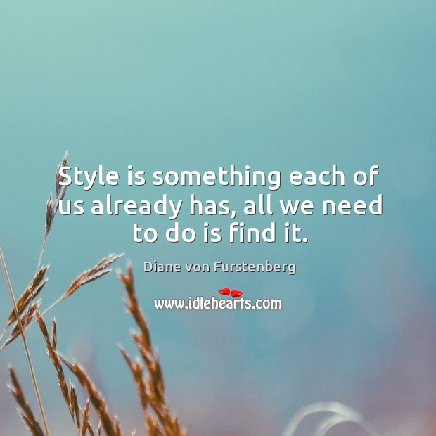 Style is something each of us already has, all we need to do is find it. Image