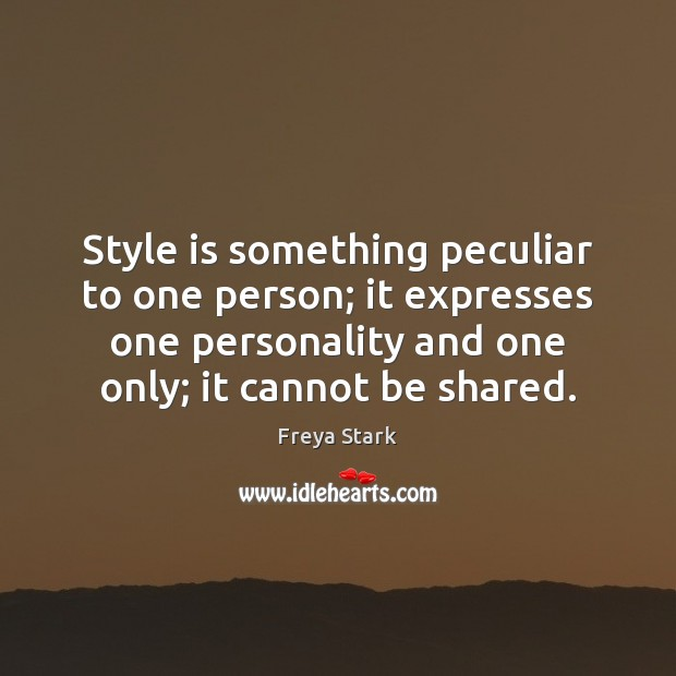 Image, Style is something peculiar to one person; it expresses one personality and