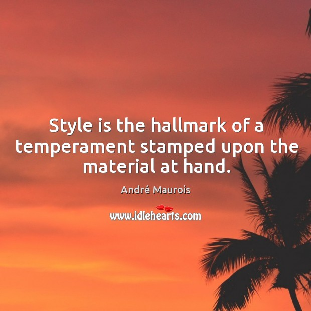 Style is the hallmark of a temperament stamped upon the material at hand. Image