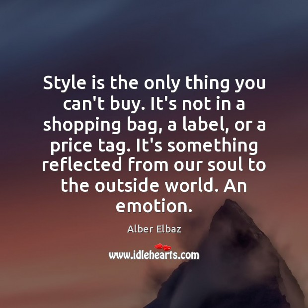 Image, Style is the only thing you can't buy. It's not in a