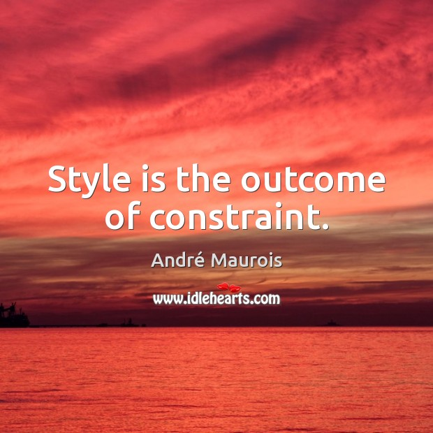 Style is the outcome of constraint. Image