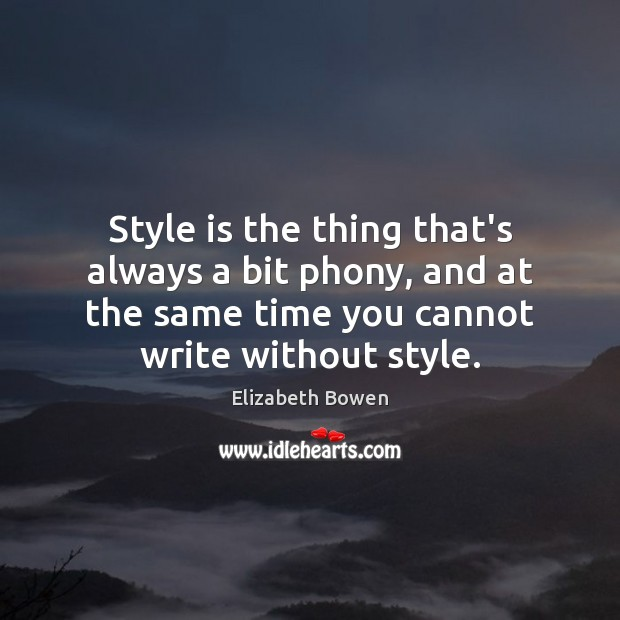 Style is the thing that's always a bit phony, and at the Elizabeth Bowen Picture Quote