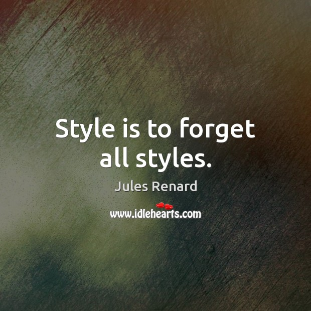 Style is to forget all styles. Jules Renard Picture Quote