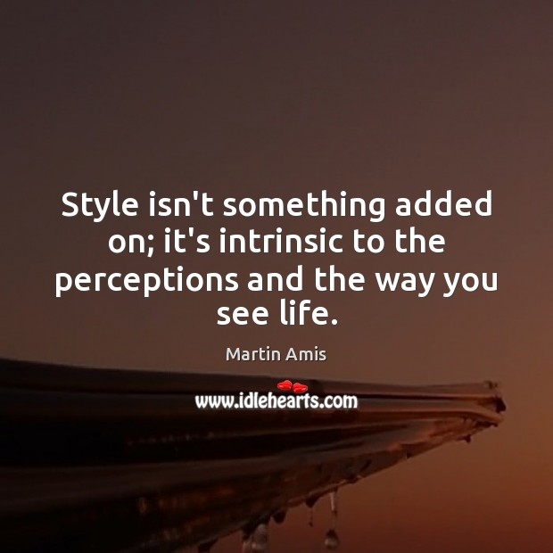 Image, Style isn't something added on; it's intrinsic to the perceptions and the