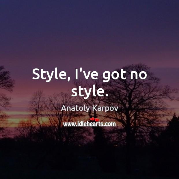 Style, I've got no style. Image