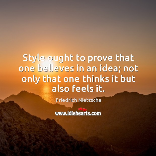 Style ought to prove that one believes in an idea; not only Image