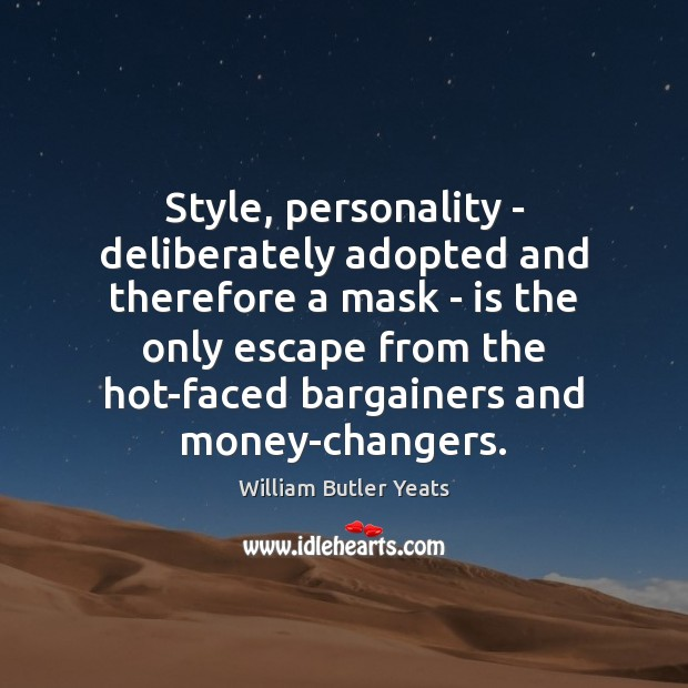 Style, personality – deliberately adopted and therefore a mask – is the William Butler Yeats Picture Quote