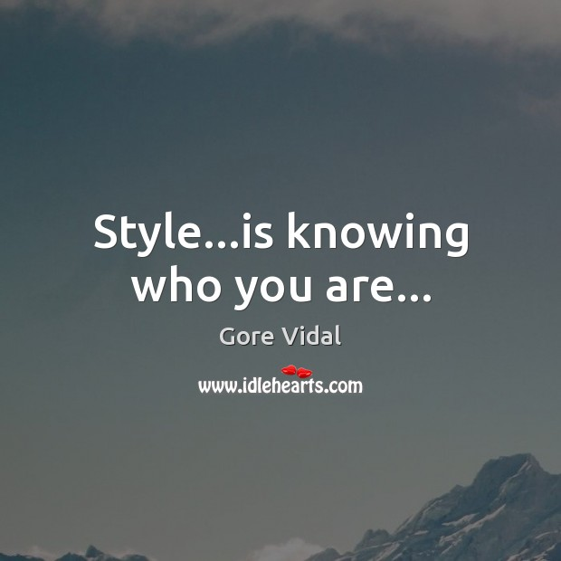 Style…is knowing who you are… Gore Vidal Picture Quote