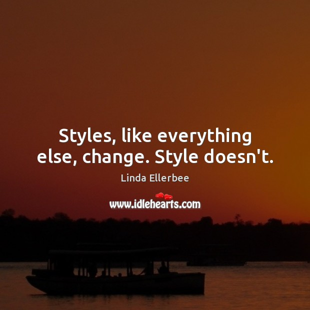 Image, Styles, like everything else, change. Style doesn't.