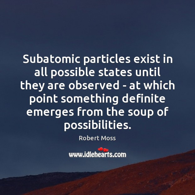 Subatomic particles exist in all possible states until they are observed – Image