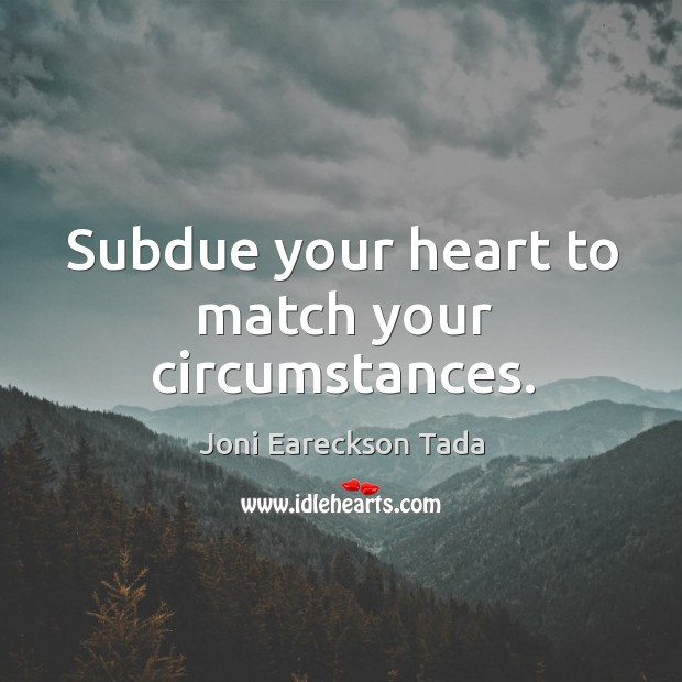 Image, Subdue your heart to match your circumstances.