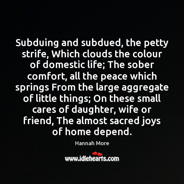 Subduing and subdued, the petty strife, Which clouds the colour of domestic Image