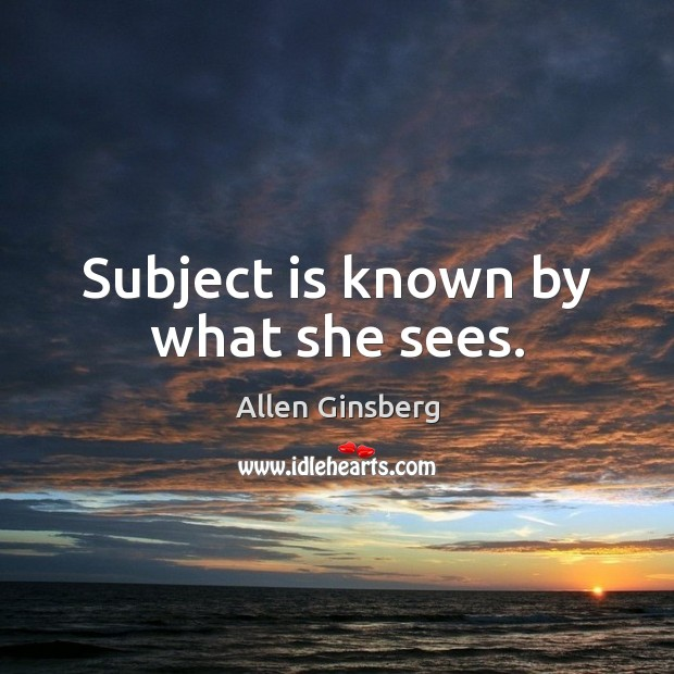 Image, Subject is known by what she sees.
