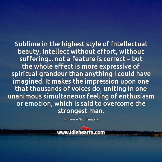 Sublime in the highest style of intellectual beauty, intellect without effort, without Florence Nightingale Picture Quote