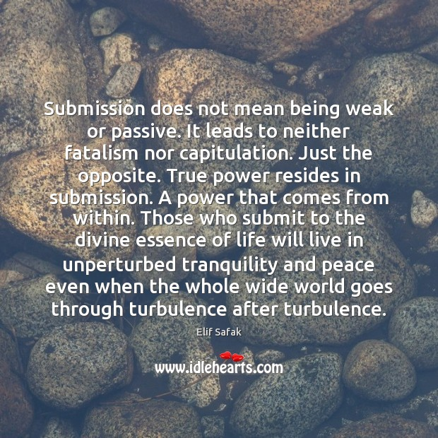 Submission does not mean being weak or passive. It leads to neither Submission Quotes Image