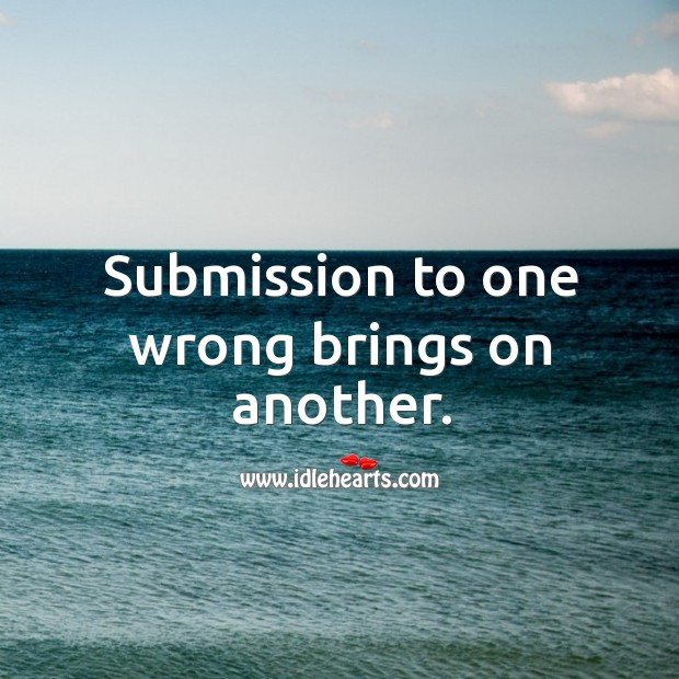 Submission to one wrong brings on another. Image
