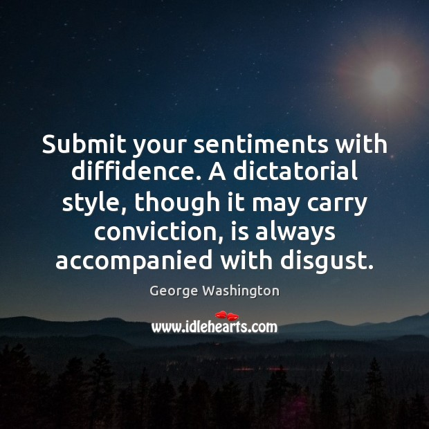Image, Submit your sentiments with diffidence. A dictatorial style, though it may carry