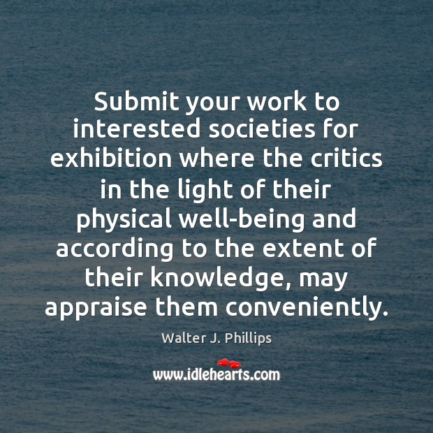 Image, Submit your work to interested societies for exhibition where the critics in
