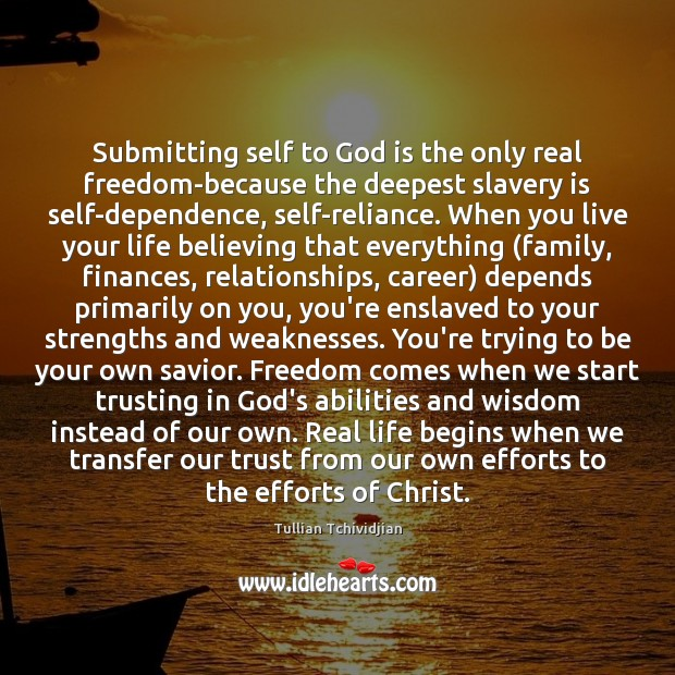 Submitting self to God is the only real freedom-because the deepest slavery Image