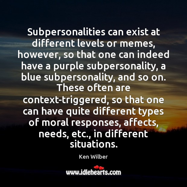 Subpersonalities can exist at different levels or memes, however, so that one Image