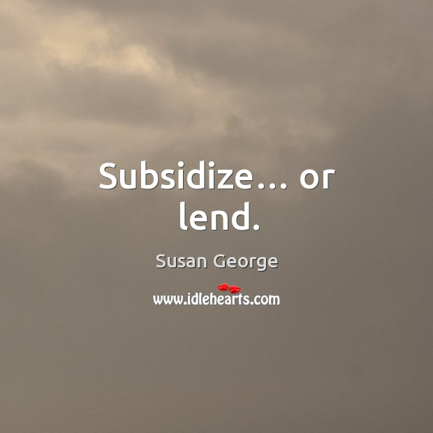 Image, Subsidize… or lend.