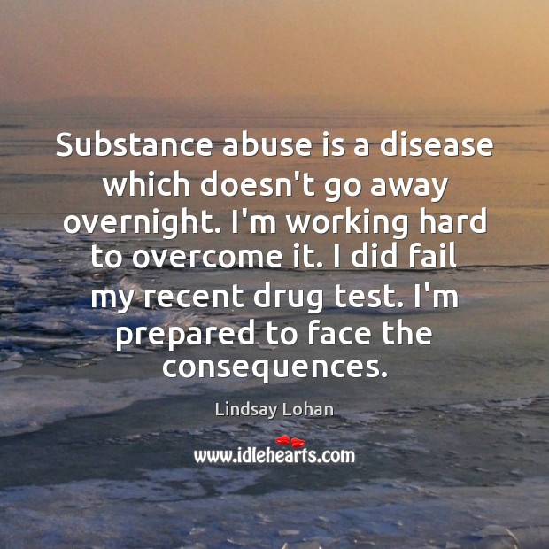 Substance abuse is a disease which doesn't go away overnight. I'm working Image