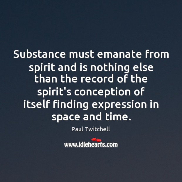 Substance must emanate from spirit and is nothing else than the record Image