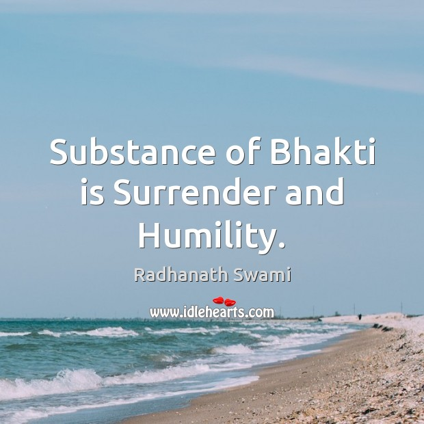 Substance of Bhakti is Surrender and Humility. Radhanath Swami Picture Quote