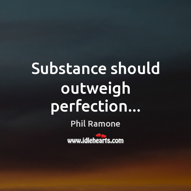 Substance should outweigh perfection… Image