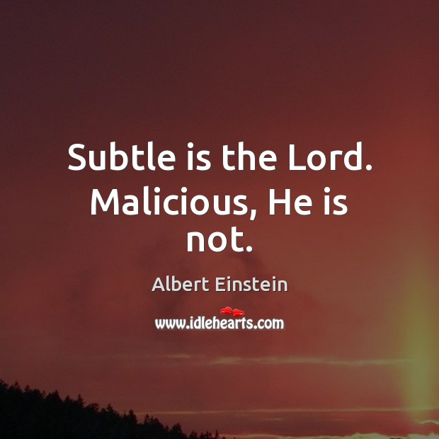 Image, Subtle is the Lord. Malicious, He is not.