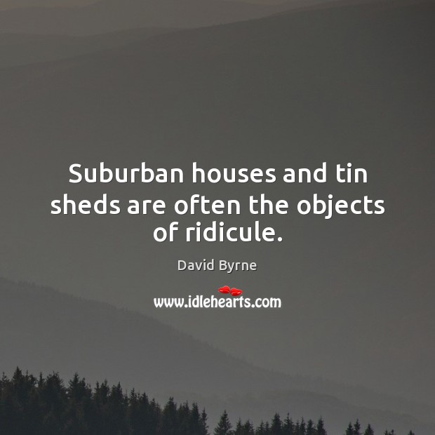 Image, Suburban houses and tin sheds are often the objects of ridicule.