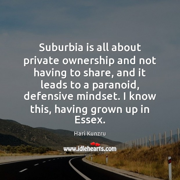 Image, Suburbia is all about private ownership and not having to share, and